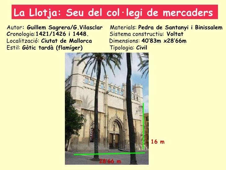 La Llotja: Seu del col·legi de mercaders Autor : Guillem Sagrera/G.Vilasclar  Materials:  Pedra de Santanyi i Binissalem C...