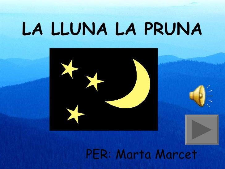 LA LLUNA LA PRUNA PER: Marta Marcet