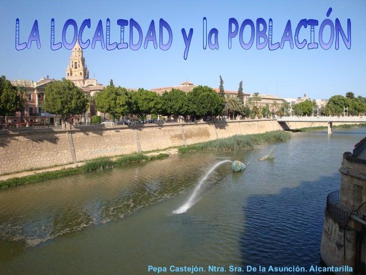 LA LOCALIDAD y la POBLACIÓN Pepa Castejón. Ntra. Sra. De la Asunción. Alcantarilla .