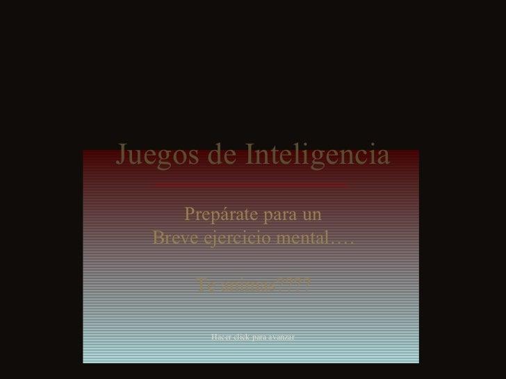 Juegos de Inteligencia Prepárate para un Breve ejercicio mental…. Te animas???? Hacer click para avanzar