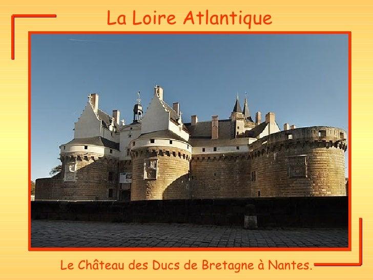La Loire Atlantique Le Château des Ducs de Bretagne à Nantes.