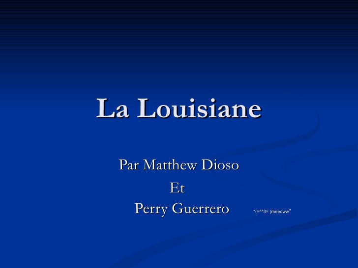 La Louisiane Par Matthew Dioso Et    Perry Guerrero  *(=^^3= )meeoww *