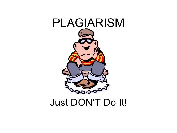 PLAGIARISM Just DON'T Do It!