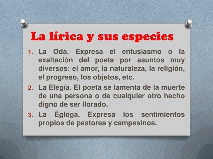 La lírica y sus especies<br />La Oda. Expresa el entusiasmo o la exaltación del poeta por asuntos muy diversos: el amor, l...