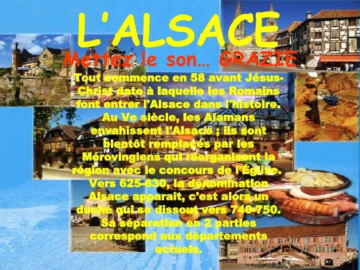 Tout commence en 58 avant Jésus-Christ date à laquelle les Romains font entrer l'Alsace dans l'histoire. Au Ve siècle, les...