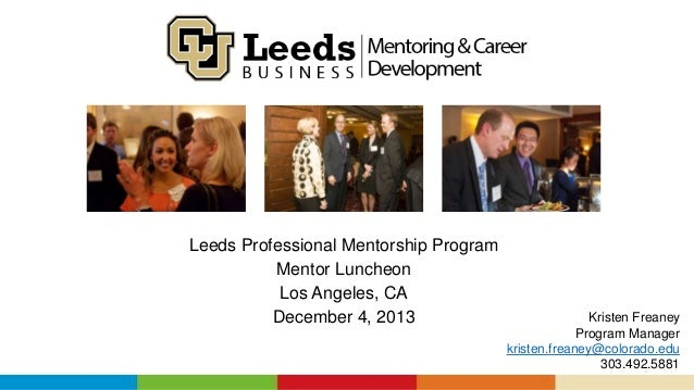 Leeds Professional Mentorship Program Mentor Luncheon Los Angeles, CA December 4, 2013  Kristen Freaney Program Manager kr...