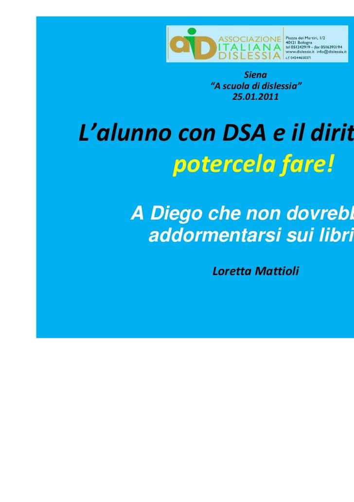 """Siena             """"A scuola di dislessia""""                  25.01.2011L'alunno con DSA e il diritto di …        potercela f..."""