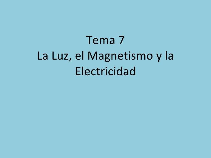 Tema 7 La Luz, el Magnetismo y la Electricidad