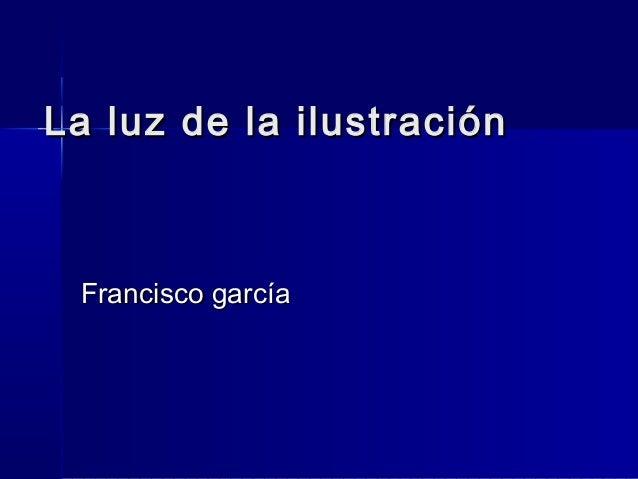 La luz de la ilustraciónLa luz de la ilustración Francisco garcíaFrancisco garcía