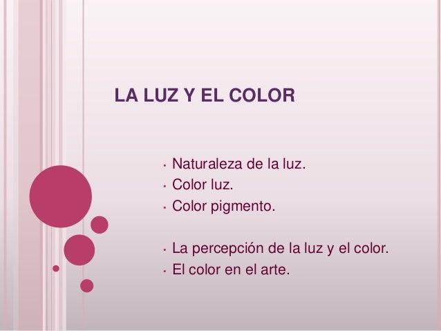 LA LUZ Y EL COLOR • Naturaleza de la luz. • Color luz. • Color pigmento. • La percepción de la luz y el color. • El color ...