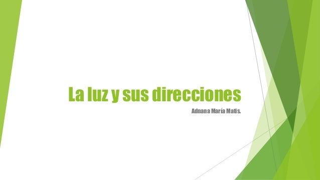 La luz y sus direcciones Adnana María Matis.