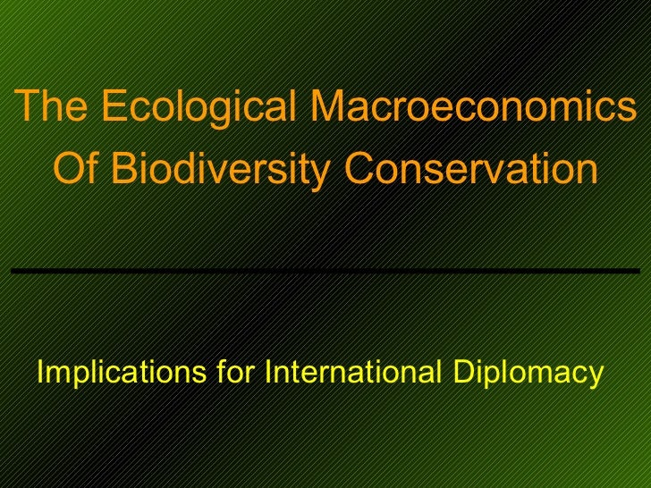 Implications for International Diplomacy The Ecological Macroeconomics Of Biodiversity Conservation