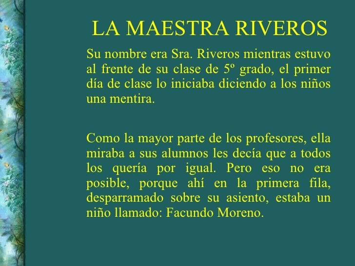 LA MAESTRA RIVEROSSu nombre era Sra. Riveros mientras estuvoal frente de su clase de 5º grado, el primerdía de clase lo in...