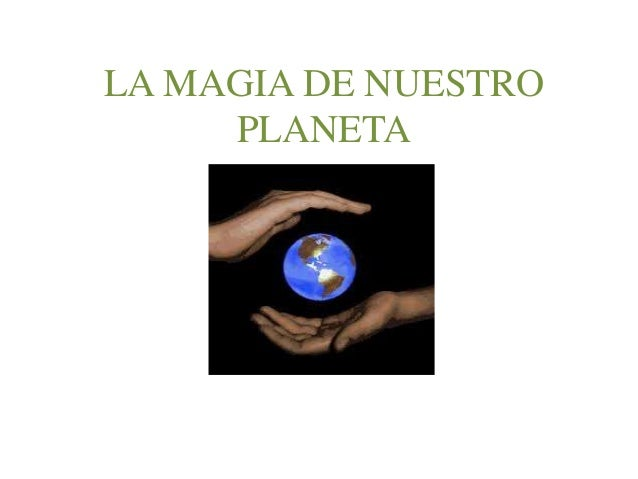 LA MAGIA DE NUESTRO  PLANETA