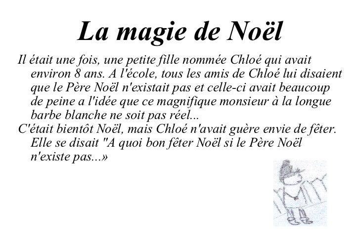 La magie de Noël Il était une fois, une petite fille nommée Chloé qui avait environ 8 ans. A l'école, tous les amis de Chl...