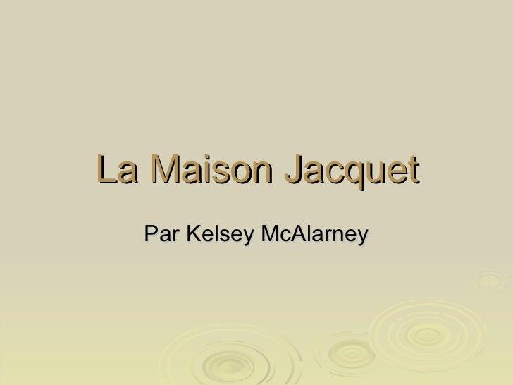 La Maison Jacquet Par Kelsey McAlarney