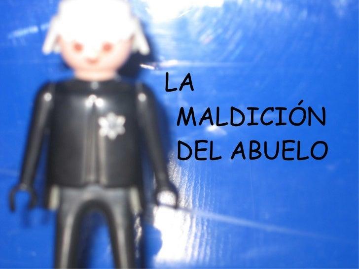 <ul>LA MALDICIÓN  DEL ABUELO  </ul>