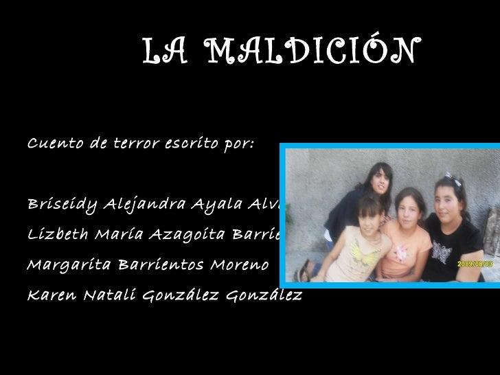 LA MALDICIÓN Cuento de terror escrito por: Briseidy Alejandra Ayala Alva Lizbeth María Azagoita Barrientos Margarita Barri...