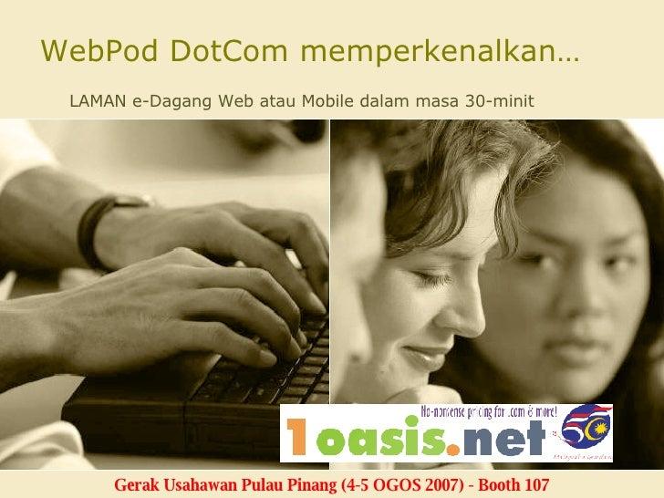WebPod DotCom memperkenalkan… LAMAN e-Dagang Web atau Mobile dalam masa 30-minit Gerak Usahawan Pulau Pinang (4-5 OGOS 200...