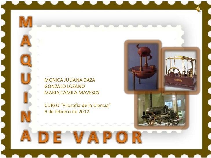 """MONICA JULIANA DAZAGONZALO LOZANOMARIA CAMILA MAVESOYCURSO """"Filosofía de la Ciencia""""9 de febrero de 2012"""