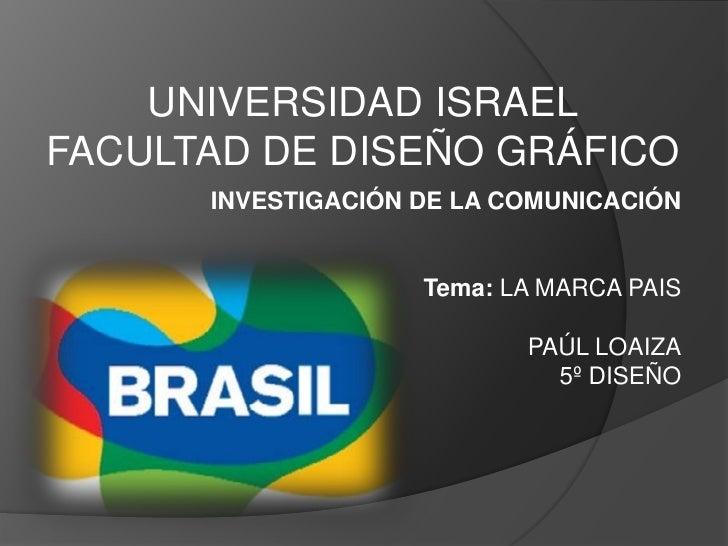 UNIVERSIDAD ISRAEL FACULTAD DE DISEÑO GRÁFICO       INVESTIGACIÓN DE LA COMUNICACIÓN                       Tema: LA MARCA ...