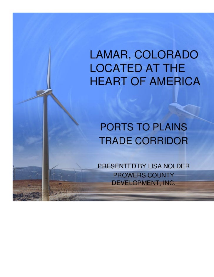 LAMAR, COLORADOLOCATED AT THEHEART OF AMERICA PORTS TO PLAINS TRADE CORRIDOR PRESENTED BY LISA NOLDER     PROWERS COUNTY  ...
