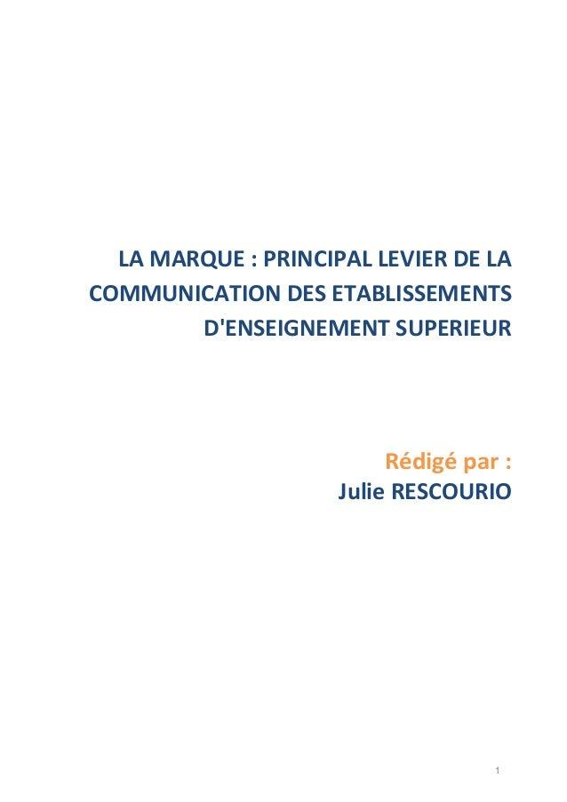 1 LA MARQUE : PRINCIPAL LEVIER DE LA COMMUNICATION DES ETABLISSEMENTS D'ENSEIGNEMENT SUPERIEUR Rédigé par : Julie RESCOURIO