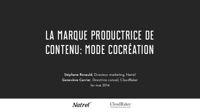 La marque productrice de contenu: mode cocréation Stéphane Renauld, Directeur marketing, Natrel Geneviève Carrier, Directr...