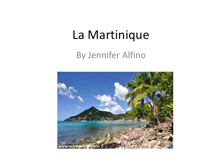 La Martinique<br />By Jennifer Alfino<br />
