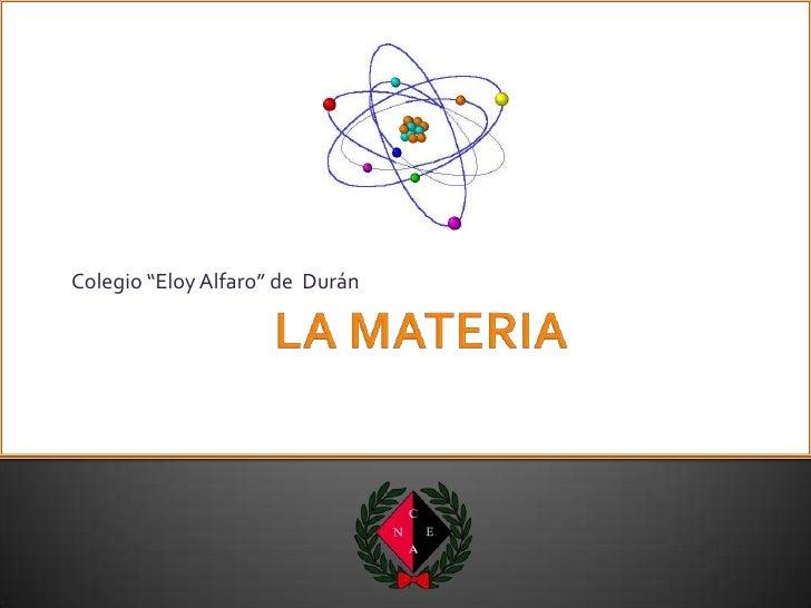 """LA MATERIA<br />Colegio """"Eloy Alfaro"""" de  Durán <br />"""