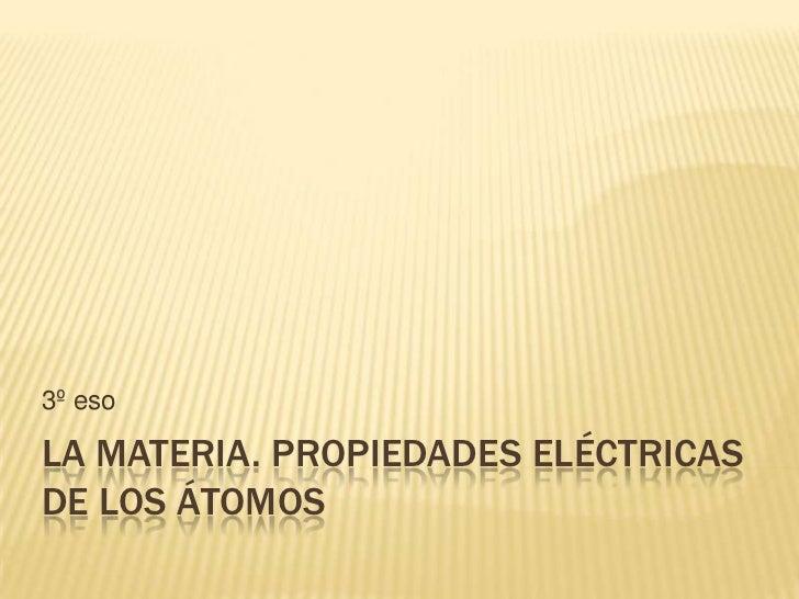 La materia. propiedades eléctricas
