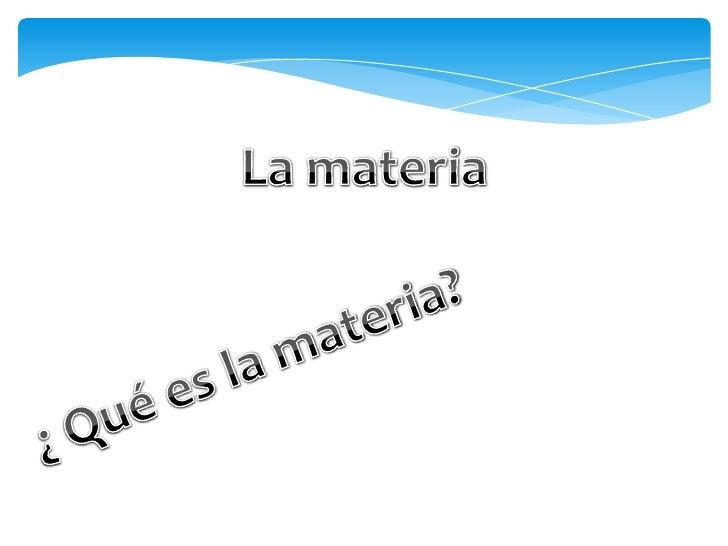 Las propiedades generales no sirven para identificar la sustancia de la que estácompuesta la materia en cambio las propied...