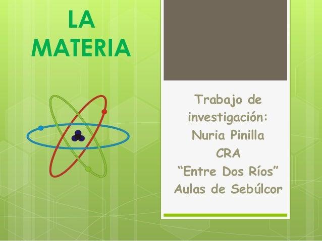 """LAMATERIA             Trabajo de            investigación:             Nuria Pinilla                 CRA          """"Entre D..."""