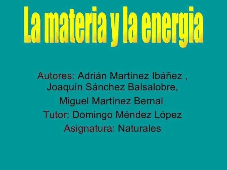 Autores:  Adrián Martínez Ibáñez , Joaquín Sánchez Balsalobre, Miguel Martínez Bernal  Tutor:  Domingo Méndez López Asigna...