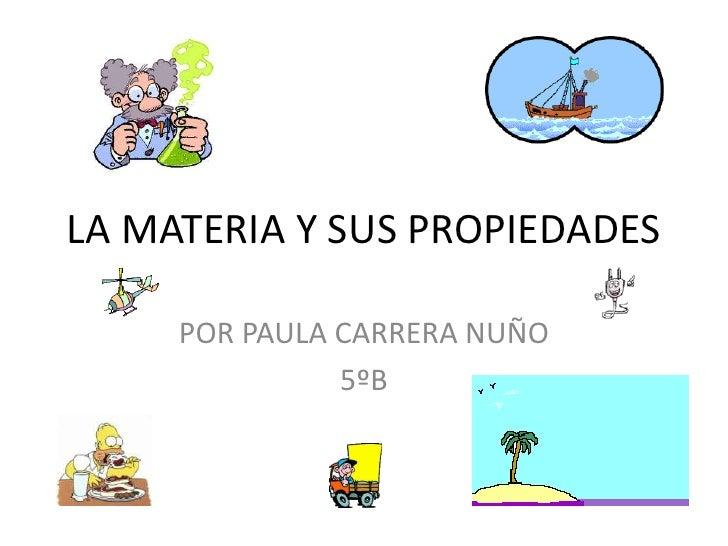 La materia y sus propiedades por Paula Carrera nuño 5ºb