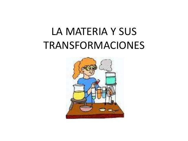 LA MATERIA Y SUSTRANSFORMACIONES