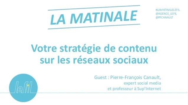 Votre stratégie de contenu sur les réseaux sociaux #LAMATINALELEFIL @AGENCE_LEFIL @PFCANAULT Guest : Pierre-François Canau...
