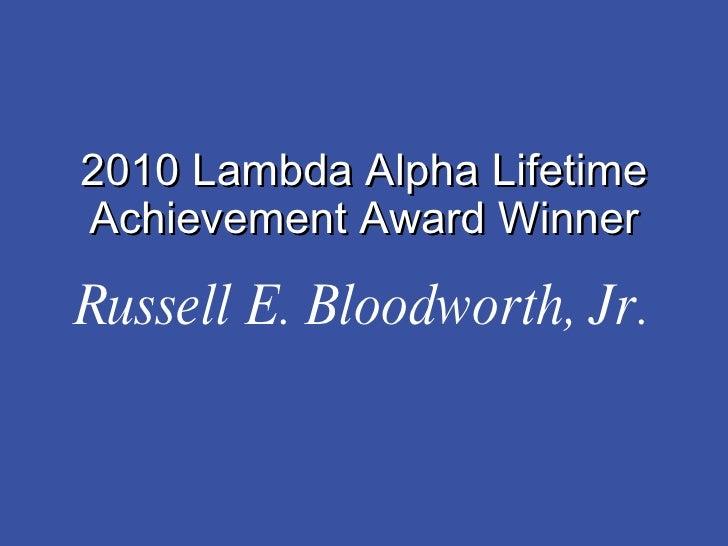 Russell E. Bloodworth, Jr. 2010 Lambda Alpha Lifetime Achievement Award Winner