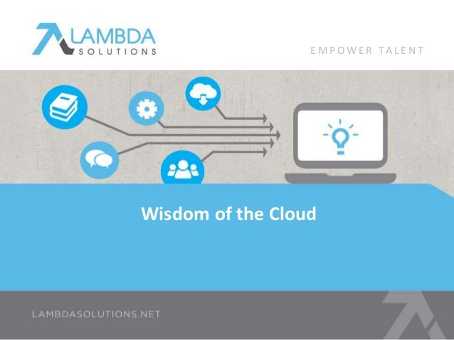 EMPOWE R T A L E N T  Wisdom of the Cloud