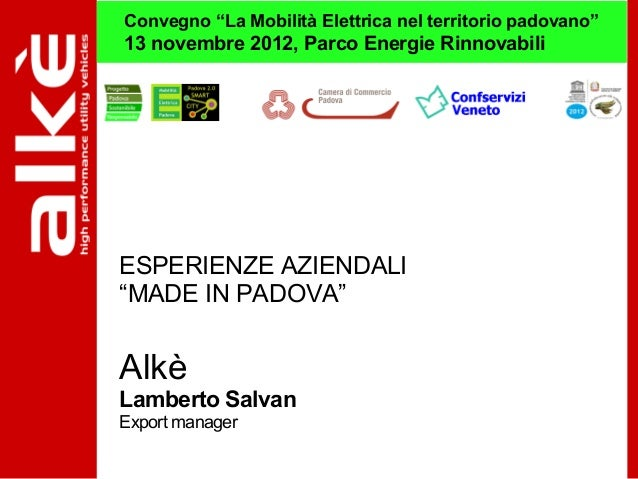 """Convegno """"La Mobilità Elettrica nel territorio padovano""""13 novembre 2012, Parco Energie RinnovabiliESPERIENZE AZIENDALI""""MA..."""