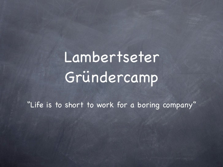 "Lambertseter          Gründercamp""Life is to short to work for a boring company"""