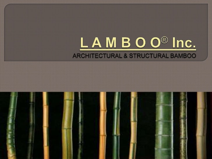 L   A M B O O® Inc. is the technologycompany responsible for bringing engineered bamboo tothe structural Industry. • Firs...