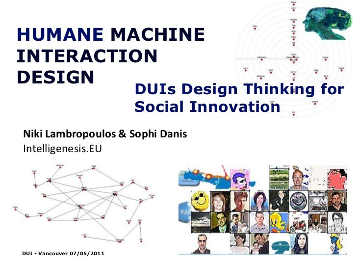 HUMANE MACHINE INTERACTION DESIGN<br />DUIs Design Thinking for Social Innovation<br />NikiLambropoulos & SophiDanis<br />...