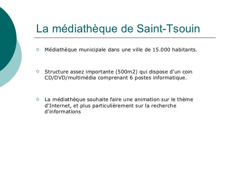La médiathèque de Saint-Tsouin   Médiathèque municipale dans une ville de 15.000 habitants.   Structure assez importante...
