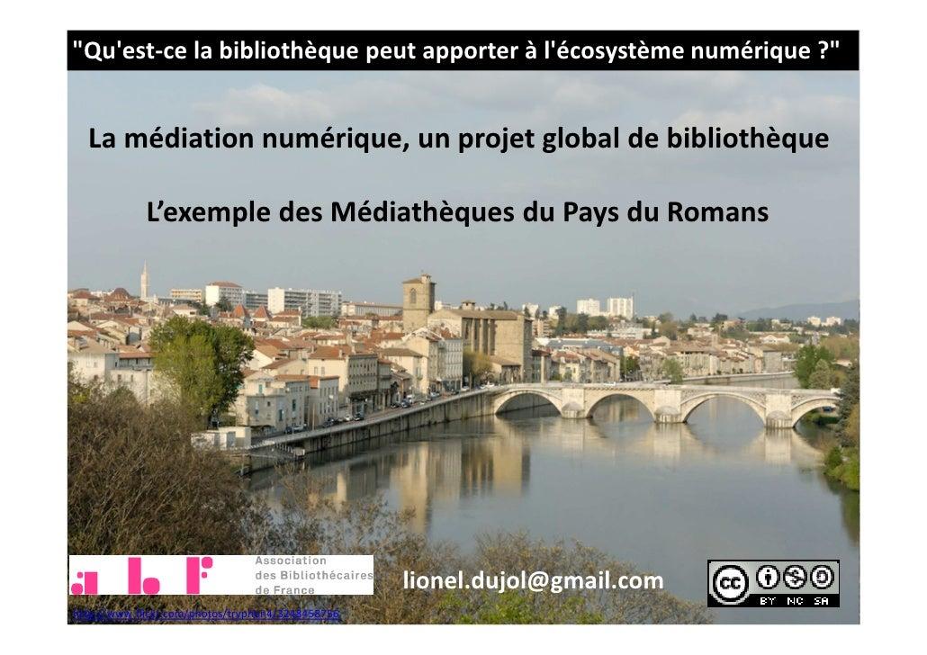 """""""Quest-ce la bibliothèque peut apporter à lécosystème numérique ?""""  La médiation numérique, un projet global de bibliothèq..."""