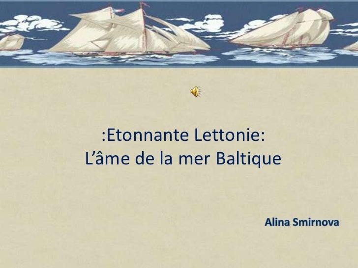 :Etonnante Lettonie:L'âme de la mer Baltique