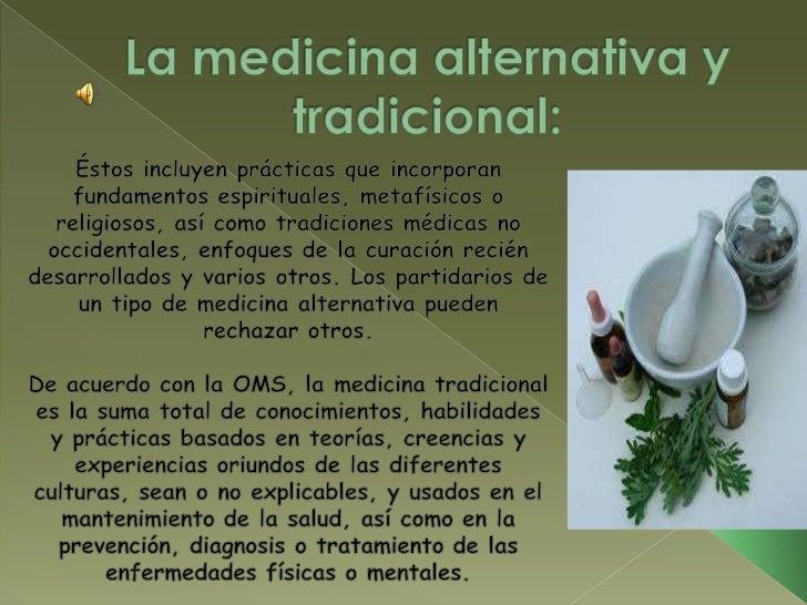La medicina alternativa y tradicional:<br />Éstos incluyen prácticas que incorporan fundamentos espirituales, metafísicos ...