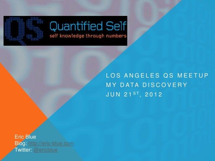 LOS ANGELES QS MEETUP                             M Y D ATA D I S C O V E R Y                             J U N 2 1 S T, 2...