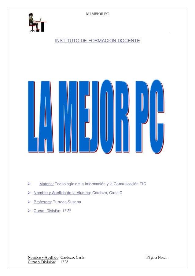MI MEJOR PC  INSTITUTO DE FORMACION DOCENTE    Materia: Tecnología de la Información y la Comunicación TIC   Nombre y Ap...