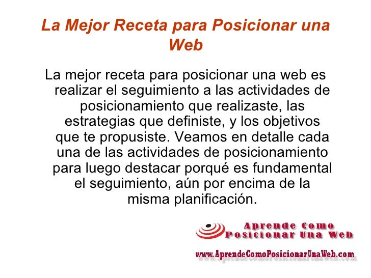 La Mejor Receta para Posicionar una Web <ul><li>La mejor receta para posicionar una web es realizar el seguimiento a las a...
